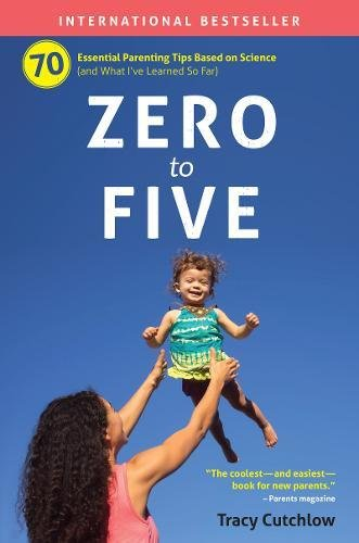 Zero to Five - 70 Essential Parenting Tips Based on Science byTracy Cutchlow